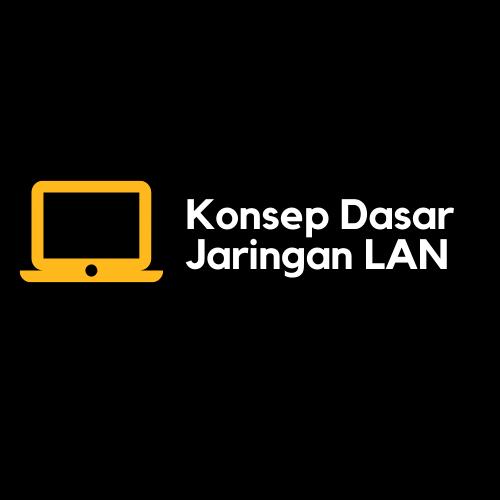 Konsep Dasar Jaringan LAN