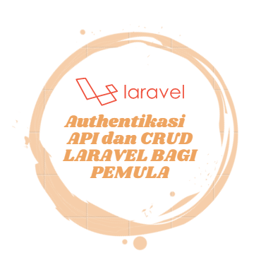 Pengenalan Autentikasi API dan CRUD LARAVEL