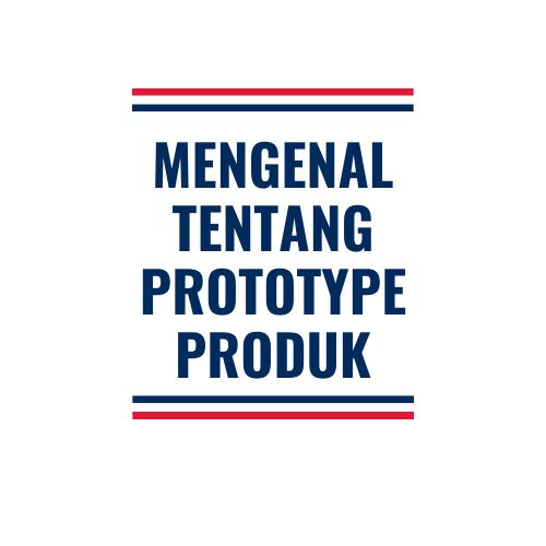 Mengenal Tentang Prototype Produk